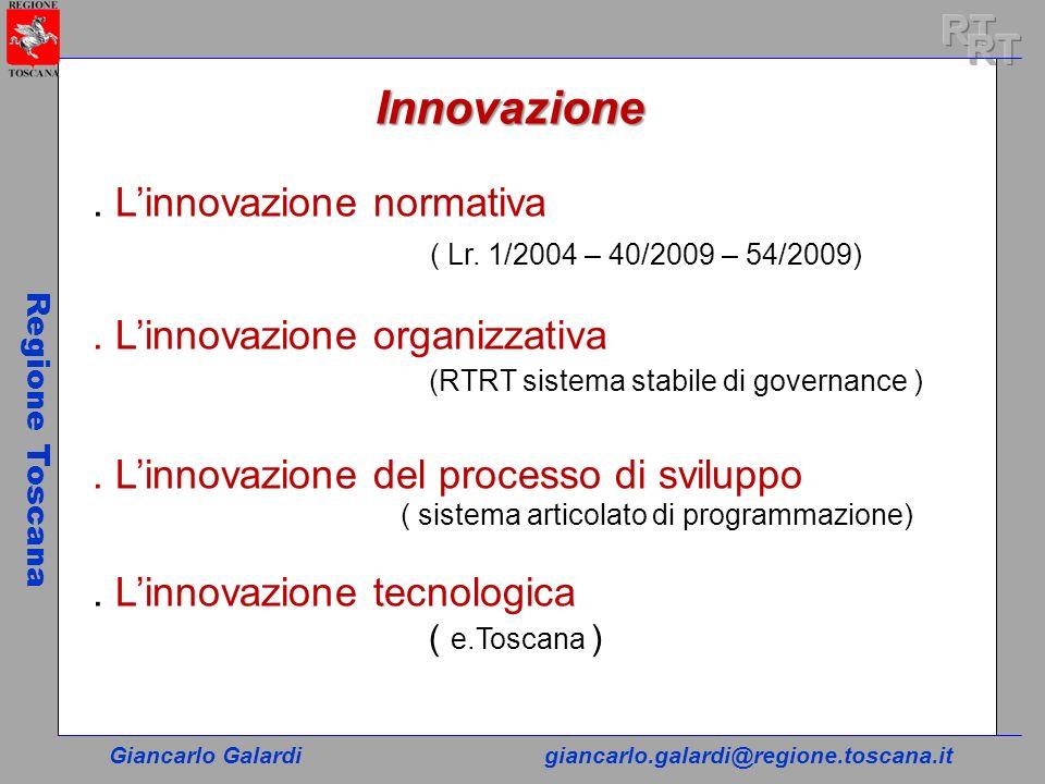 Giancarlo Galardigiancarlo.galardi@regione.toscana.it Regione Toscana Innovazione. Linnovazione normativa ( Lr. 1/2004 – 40/2009 – 54/2009). Linnovazi