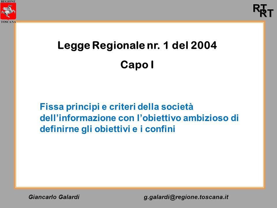 Giancarlo Galardig.galardi@regione.toscana.it Legge Regionale nr. 1 del 2004 Capo I Fissa principi e criteri della società dellinformazione con lobiet