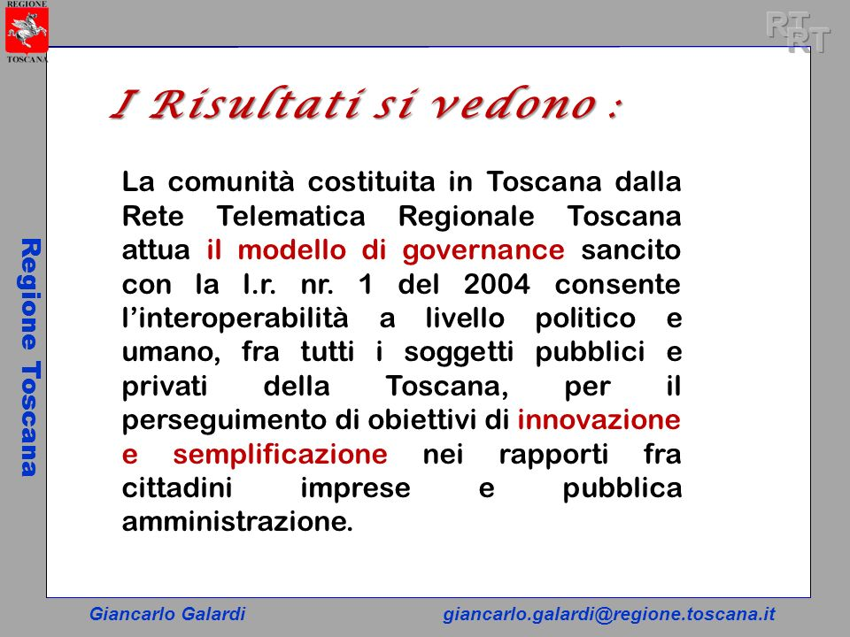 Giancarlo Galardigiancarlo.galardi@regione.toscana.it Regione Toscana La comunità costituita in Toscana dalla Rete Telematica Regionale Toscana attua