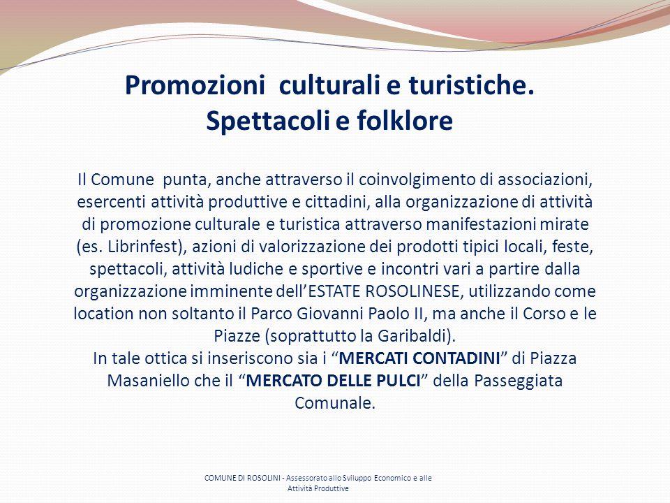 Promozioni culturali e turistiche. Spettacoli e folklore Il Comune punta, anche attraverso il coinvolgimento di associazioni, esercenti attività produ