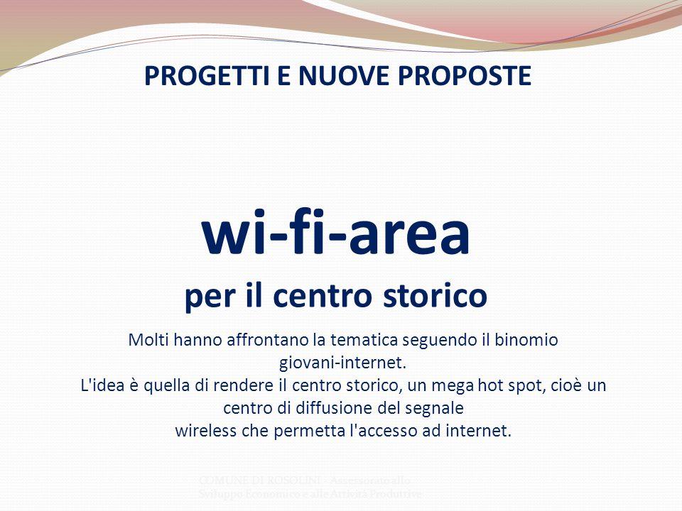 COMUNE DI ROSOLINI - Assessorato allo Sviluppo Economico e alle Attività Produttive PROGETTI E NUOVE PROPOSTE wi-fi-area per il centro storico Molti h