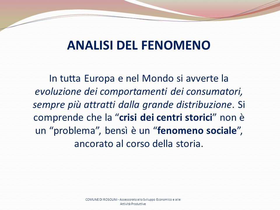 COMUNE DI ROSOLINI - Assessorato allo Sviluppo Economico e alle Attività Produttive In tutta Europa e nel Mondo si avverte la evoluzione dei comportam