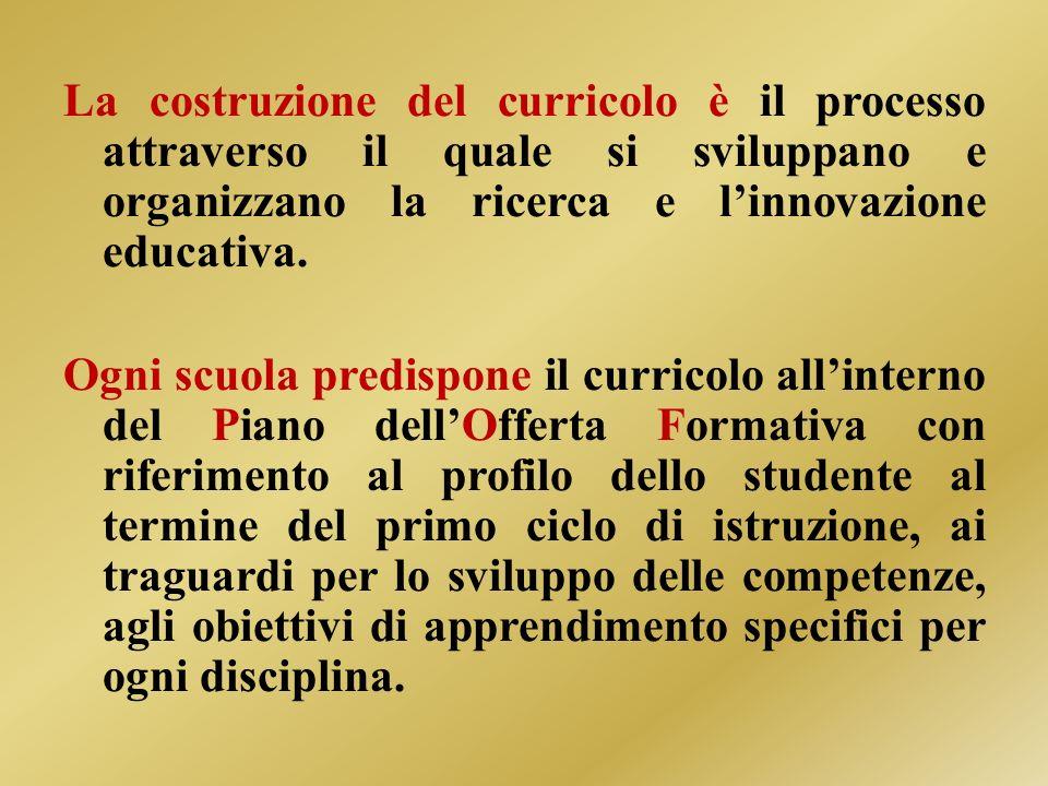 La costruzione del curricolo è il processo attraverso il quale si sviluppano e organizzano la ricerca e linnovazione educativa.