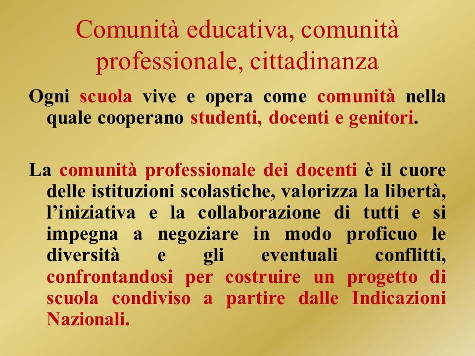 Comunità educativa, comunità professionale, cittadinanza Ogni scuola vive e opera come comunità nella quale cooperano studenti, docenti e genitori.
