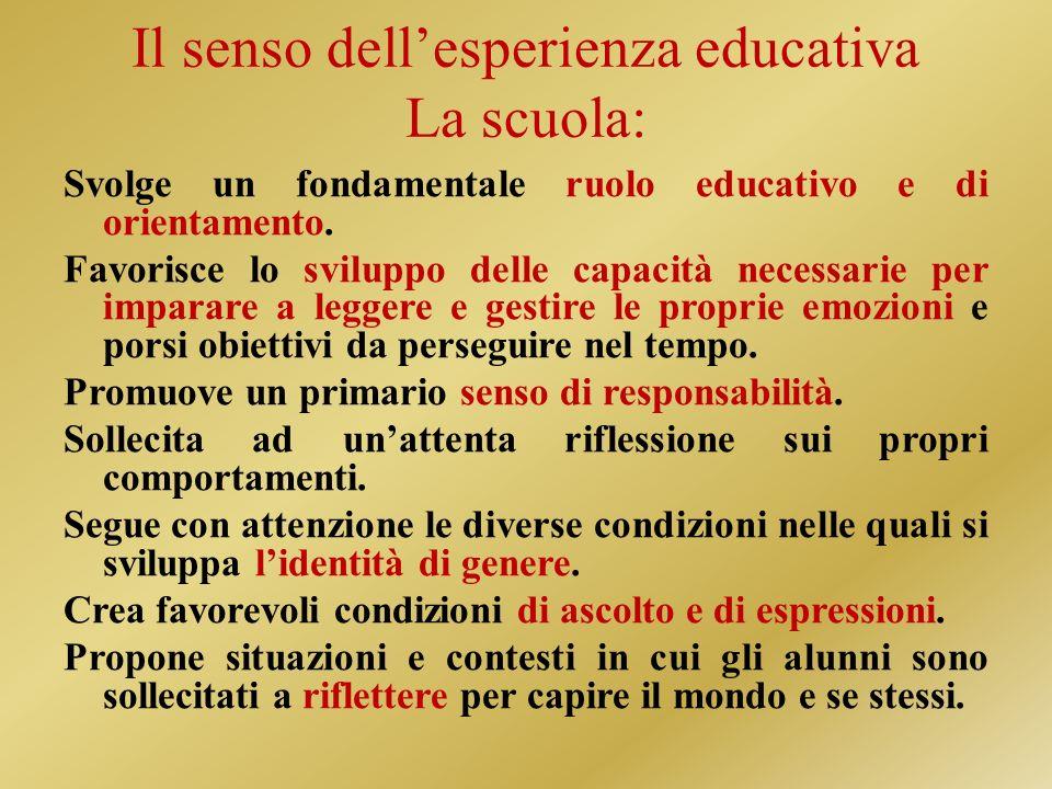 Il senso dellesperienza educativa La scuola: Svolge un fondamentale ruolo educativo e di orientamento.