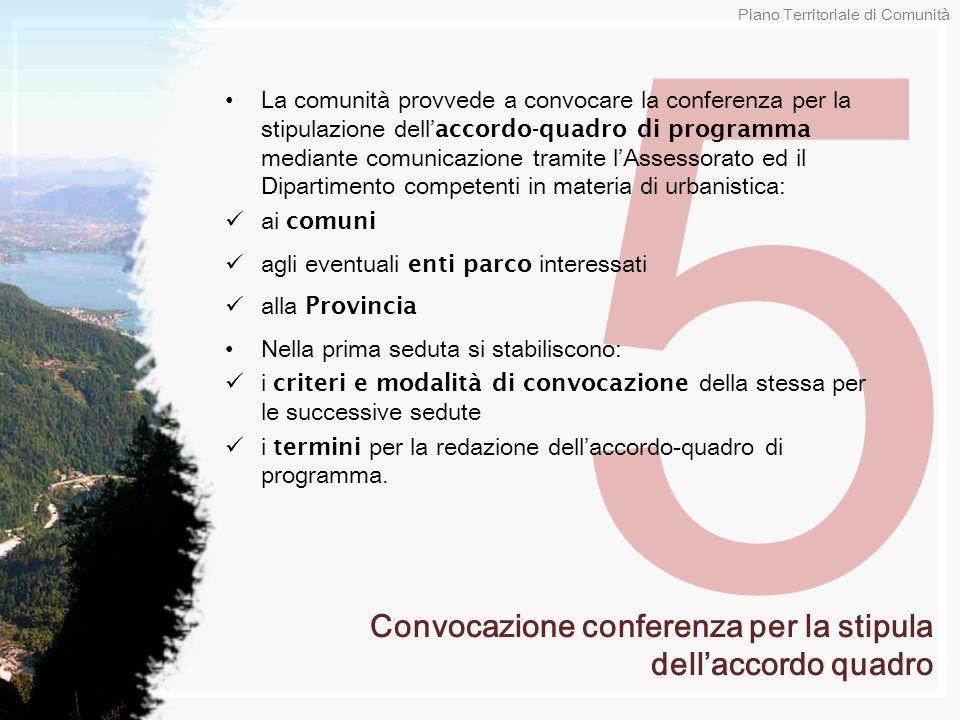 5 La comunità provvede a convocare la conferenza per la stipulazione dell accordo-quadro di programma mediante comunicazione tramite lAssessorato ed i