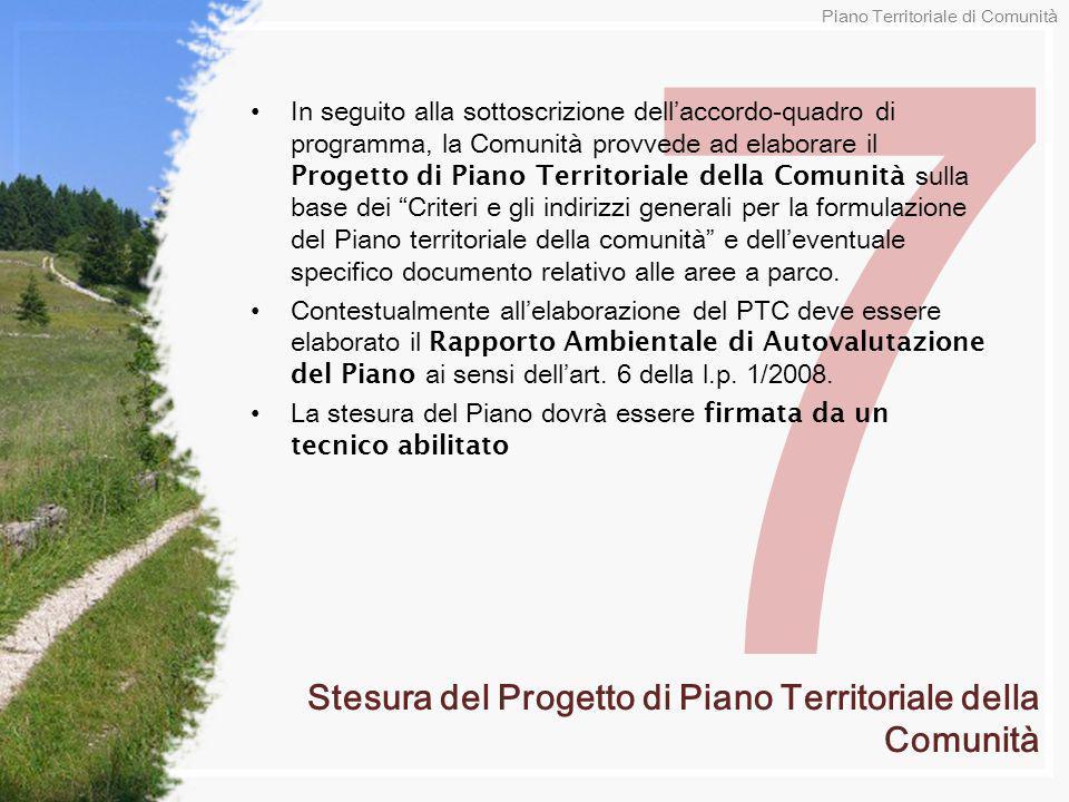 7 In seguito alla sottoscrizione dellaccordo-quadro di programma, la Comunità provvede ad elaborare il Progetto di Piano Territoriale della Comunità s