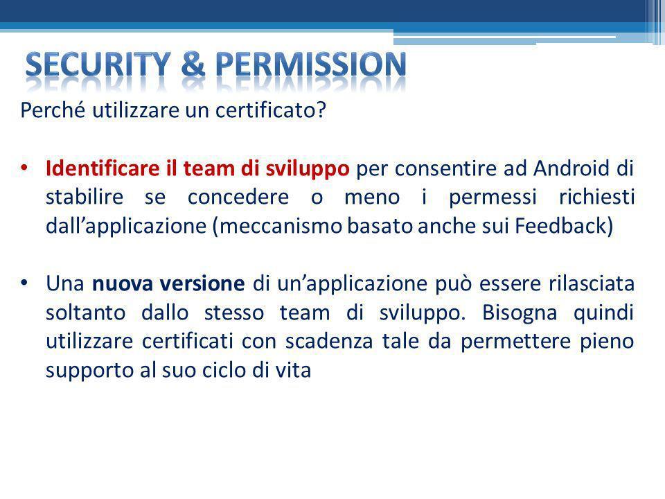 Perché utilizzare un certificato? Identificare il team di sviluppo per consentire ad Android di stabilire se concedere o meno i permessi richiesti dal