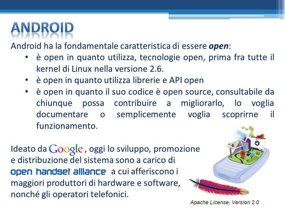 Android ha la fondamentale caratteristica di essere open: è open in quanto utilizza, tecnologie open, prima fra tutte il kernel di Linux nella version