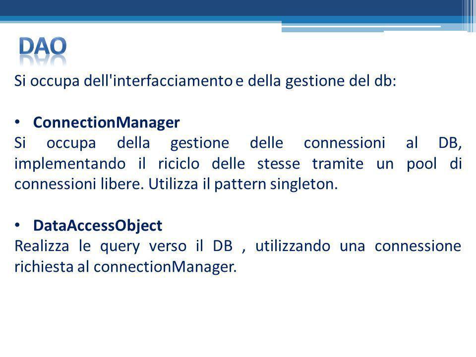 Si occupa dell'interfacciamento e della gestione del db: ConnectionManager Si occupa della gestione delle connessioni al DB, implementando il riciclo