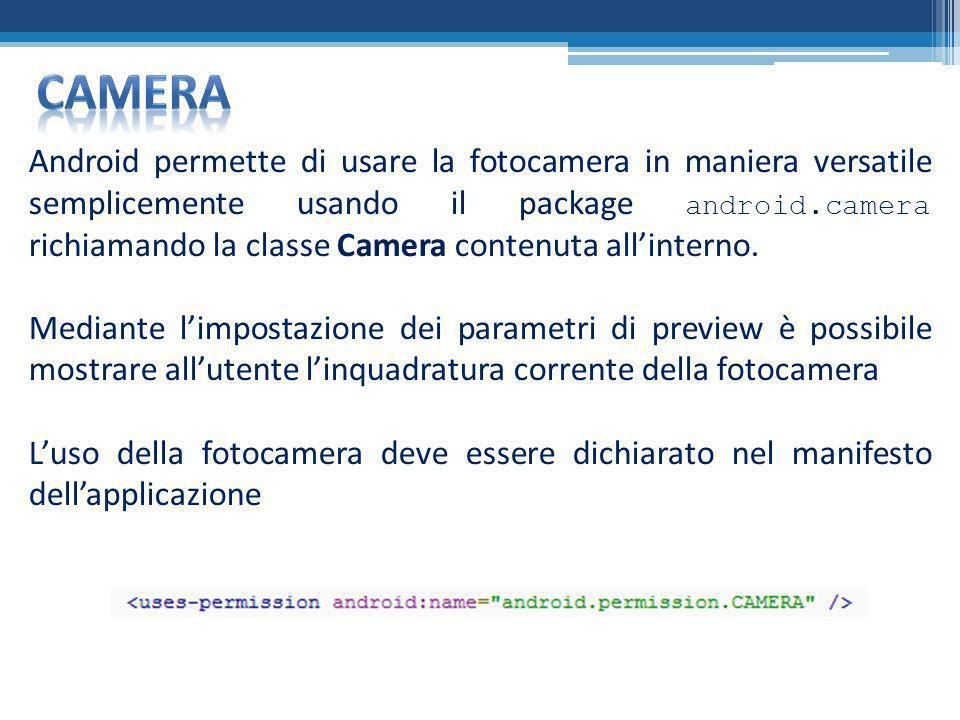 Android permette di usare la fotocamera in maniera versatile semplicemente usando il package android.camera richiamando la classe Camera contenuta all