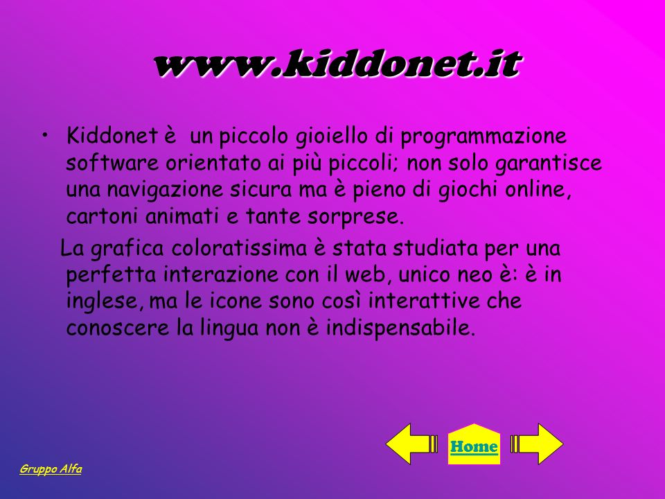 www.kiddonet.it Kiddonet è un piccolo gioiello di programmazione software orientato ai più piccoli; non solo garantisce una navigazione sicura ma è pi