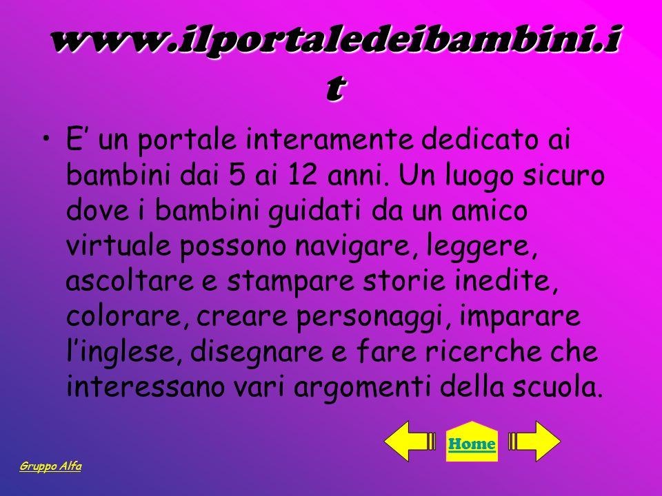 www.ilportaledeibambini.i t E un portale interamente dedicato ai bambini dai 5 ai 12 anni. Un luogo sicuro dove i bambini guidati da un amico virtuale