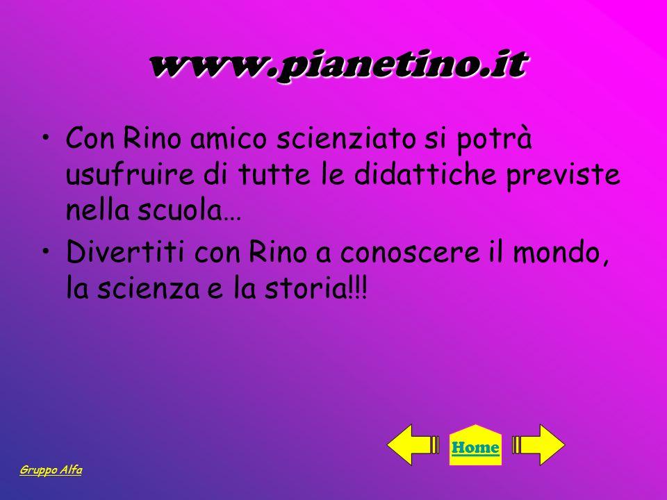 www.pianetino.it Con Rino amico scienziato si potrà usufruire di tutte le didattiche previste nella scuola… Divertiti con Rino a conoscere il mondo, l