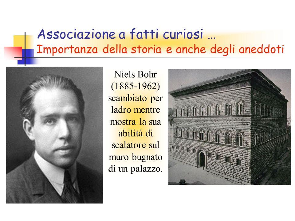 Associazione a fatti curiosi … Importanza della storia e anche degli aneddoti Niels Bohr (1885-1962) scambiato per ladro mentre mostra la sua abilità di scalatore sul muro bugnato di un palazzo.