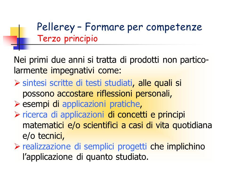 Pellerey – Formare per competenze Terzo principio Nei primi due anni si tratta di prodotti non partico- larmente impegnativi come: sintesi scritte di