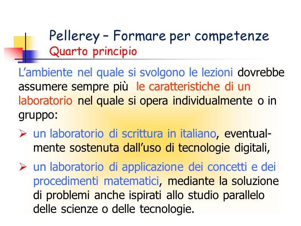 Pellerey – Formare per competenze Quarto principio Lambiente nel quale si svolgono le lezioni dovrebbe assumere sempre più le caratteristiche di un la