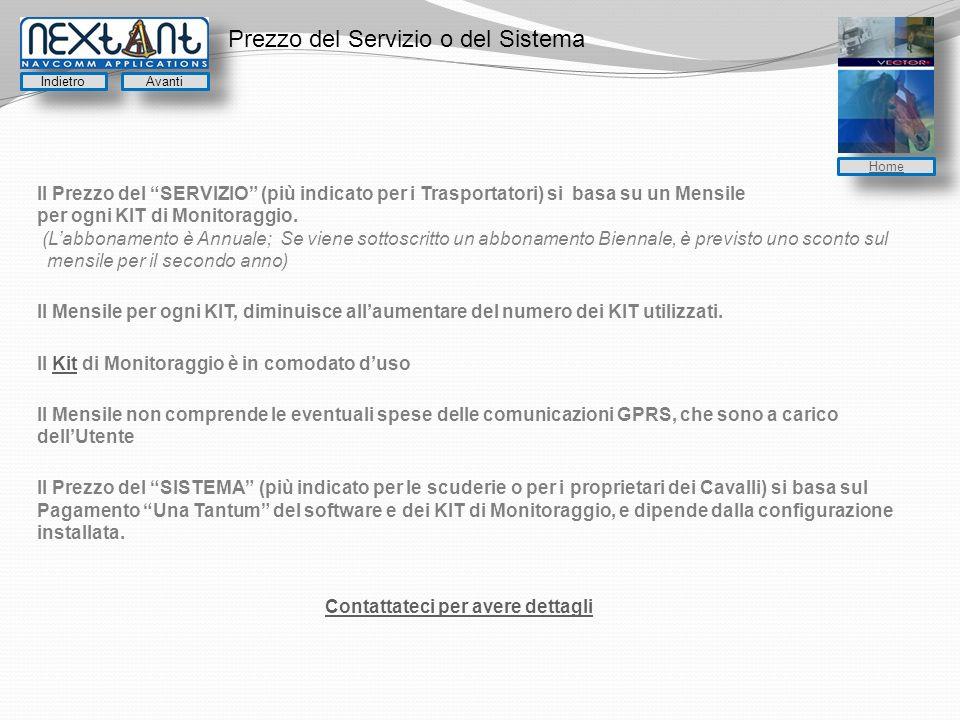 Prezzo del Servizio o del Sistema Il Prezzo del SERVIZIO (più indicato per i Trasportatori) si basa su un Mensile per ogni KIT di Monitoraggio.