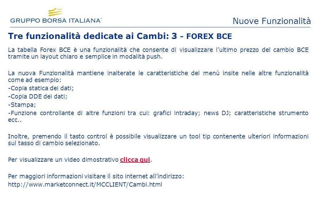 Tre funzionalità dedicate ai Cambi: 3 - FOREX BCE La tabella Forex BCE è una funzionalità che consente di visualizzare lultimo prezzo del cambio BCE tramite un layout chiaro e semplice in modalità push.