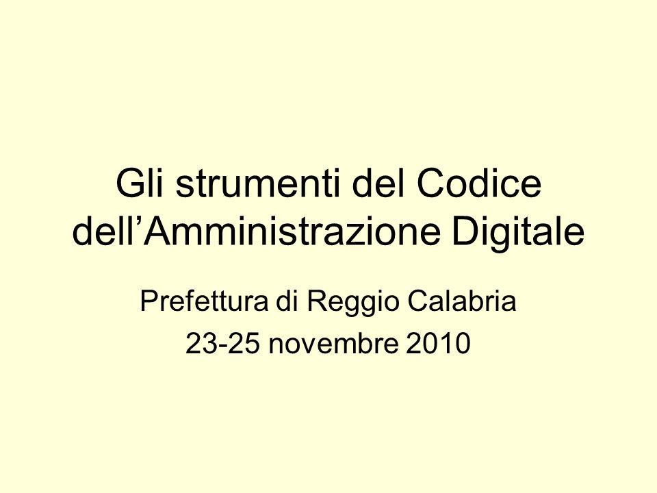 Gli strumenti del Codice dellAmministrazione Digitale Prefettura di Reggio Calabria 23-25 novembre 2010