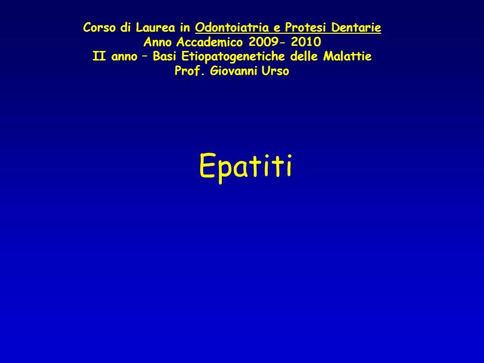 Epatiti Corso di Laurea in Odontoiatria e Protesi Dentarie Anno Accademico 2009- 2010 II anno – Basi Etiopatogenetiche delle Malattie Prof. Giovanni U