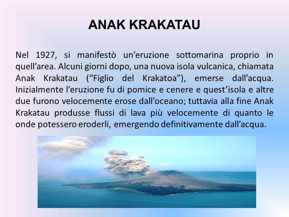 ANAK KRAKATAU Nel 1927, si manifestò uneruzione sottomarina proprio in quellarea.