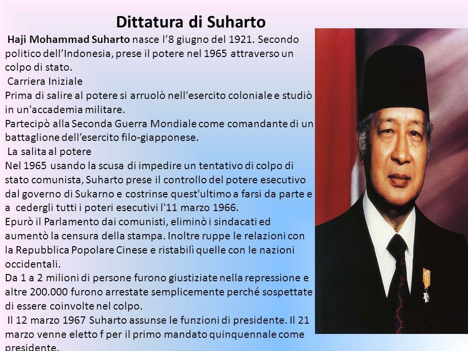 Dittatura di Suharto Haji Mohammad Suharto nasce l8 giugno del 1921.