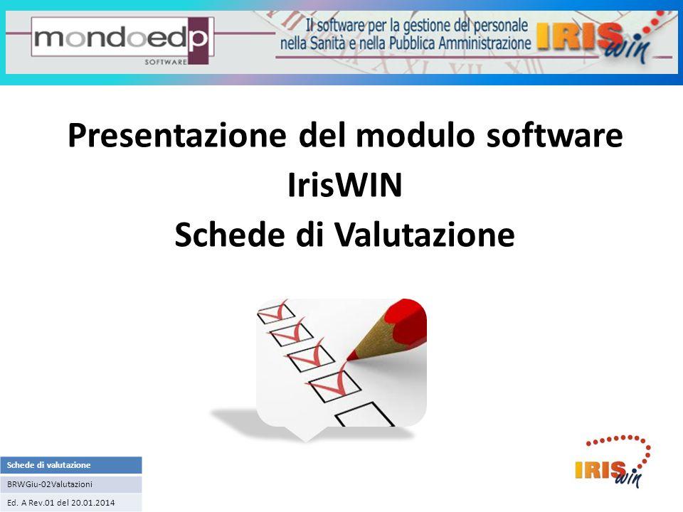 Sistema informativo IrisWIN Presentazione del modulo software IrisWIN Schede di Valutazione Schede di valutazione BRWGiu-02Valutazioni Ed. A Rev.01 de