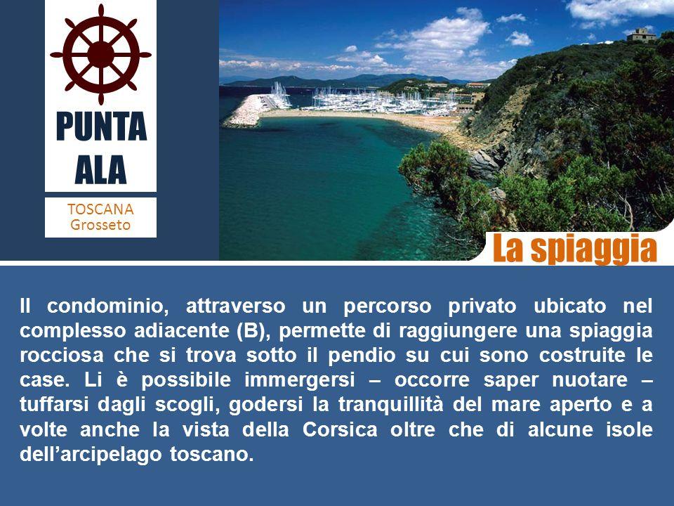 PUNTA ALA TOSCANA Grosseto La spiaggia Il condominio, attraverso un percorso privato ubicato nel complesso adiacente (B), permette di raggiungere una spiaggia rocciosa che si trova sotto il pendio su cui sono costruite le case.