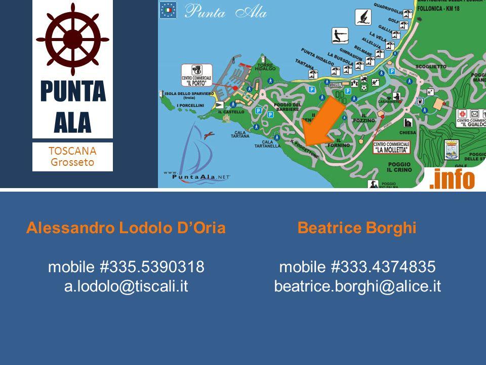 PUNTA ALA TOSCANA Grosseto.info Alessandro Lodolo DOria mobile #335.5390318 a.lodolo@tiscali.it Beatrice Borghi mobile #333.4374835 beatrice.borghi@al