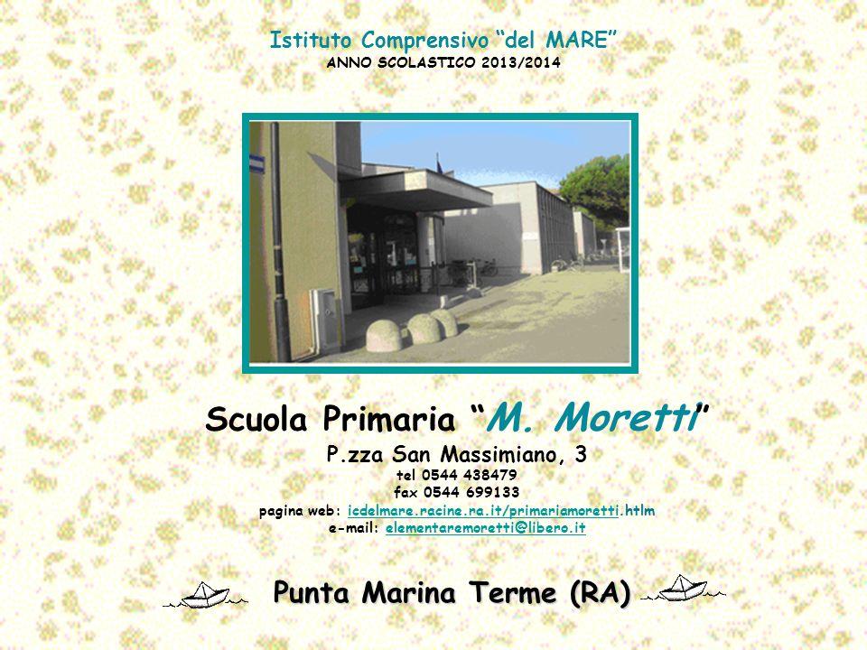 Scuola Primaria M. Moretti P.zza San Massimiano, 3 tel 0544 438479 fax 0544 699133 pagina web: icdelmare.racine.ra.it/primariamoretti.htlm e-mail: ele