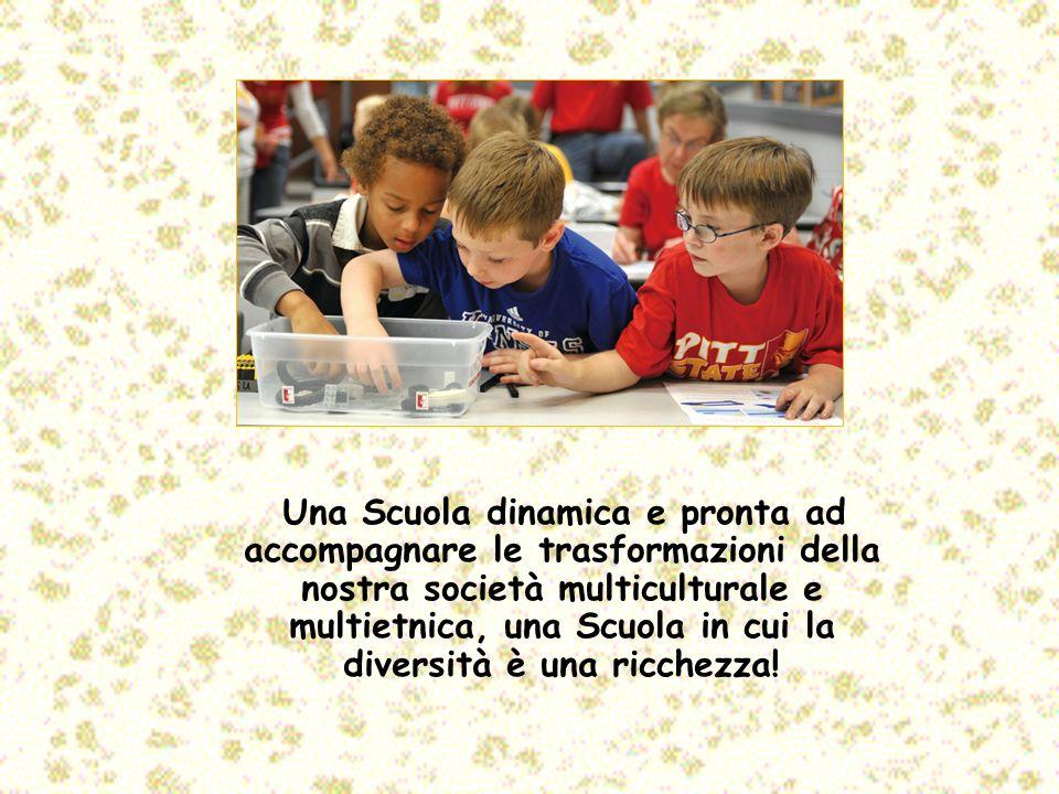 Una Scuola dinamica e pronta ad accompagnare le trasformazioni della nostra società multiculturale e multietnica, una Scuola in cui la diversità è una