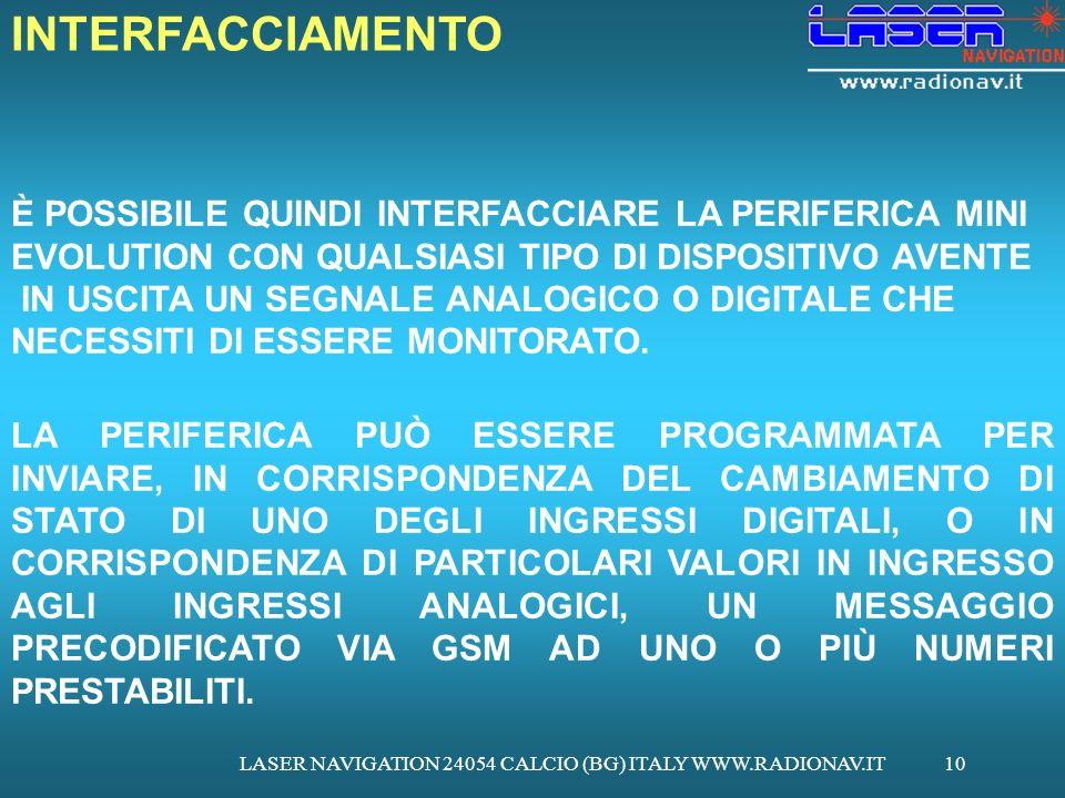 LASER NAVIGATION 24054 CALCIO (BG) ITALY WWW.RADIONAV.IT10 INTERFACCIAMENTO È POSSIBILE QUINDI INTERFACCIARE LA PERIFERICA MINI EVOLUTION CON QUALSIAS