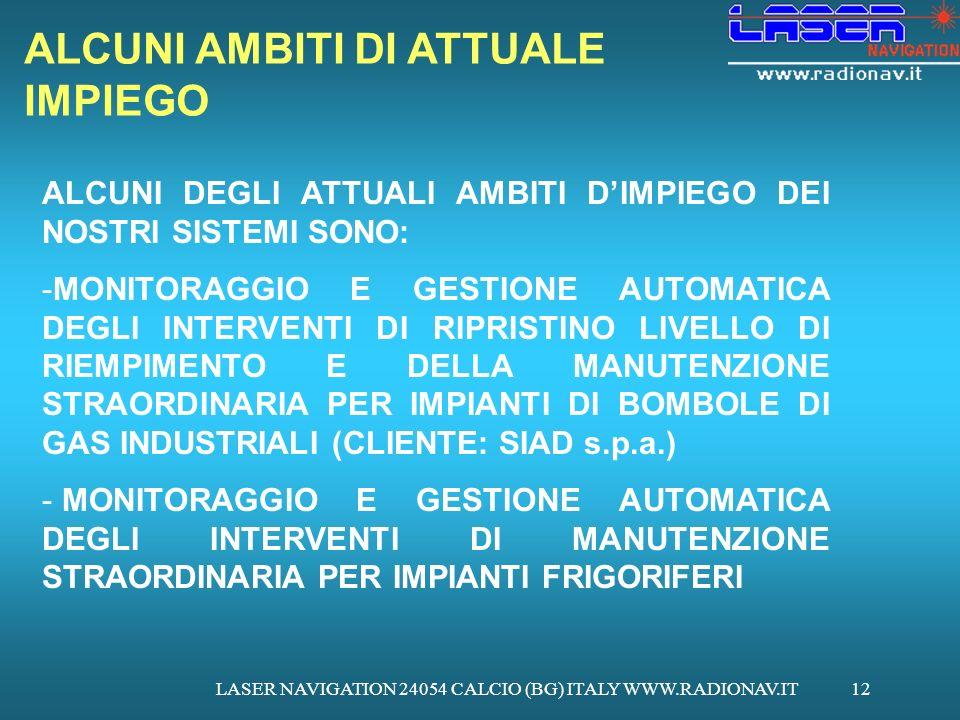 LASER NAVIGATION 24054 CALCIO (BG) ITALY WWW.RADIONAV.IT12 ALCUNI AMBITI DI ATTUALE IMPIEGO ALCUNI DEGLI ATTUALI AMBITI DIMPIEGO DEI NOSTRI SISTEMI SO