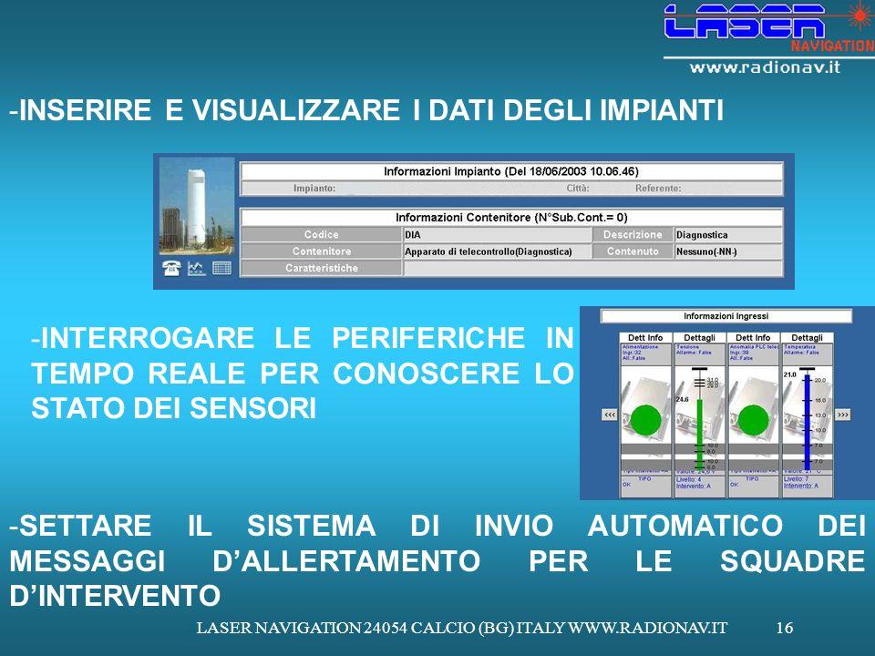 LASER NAVIGATION 24054 CALCIO (BG) ITALY WWW.RADIONAV.IT16 -INSERIRE E VISUALIZZARE I DATI DEGLI IMPIANTI -INTERROGARE LE PERIFERICHE IN TEMPO REALE P