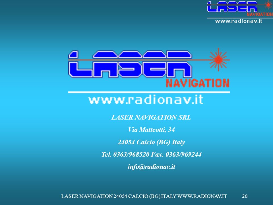 LASER NAVIGATION 24054 CALCIO (BG) ITALY WWW.RADIONAV.IT20 LASER NAVIGATION SRL Via Matteotti, 34 24054 Calcio (BG) Italy Tel. 0363/968520 Fax. 0363/9