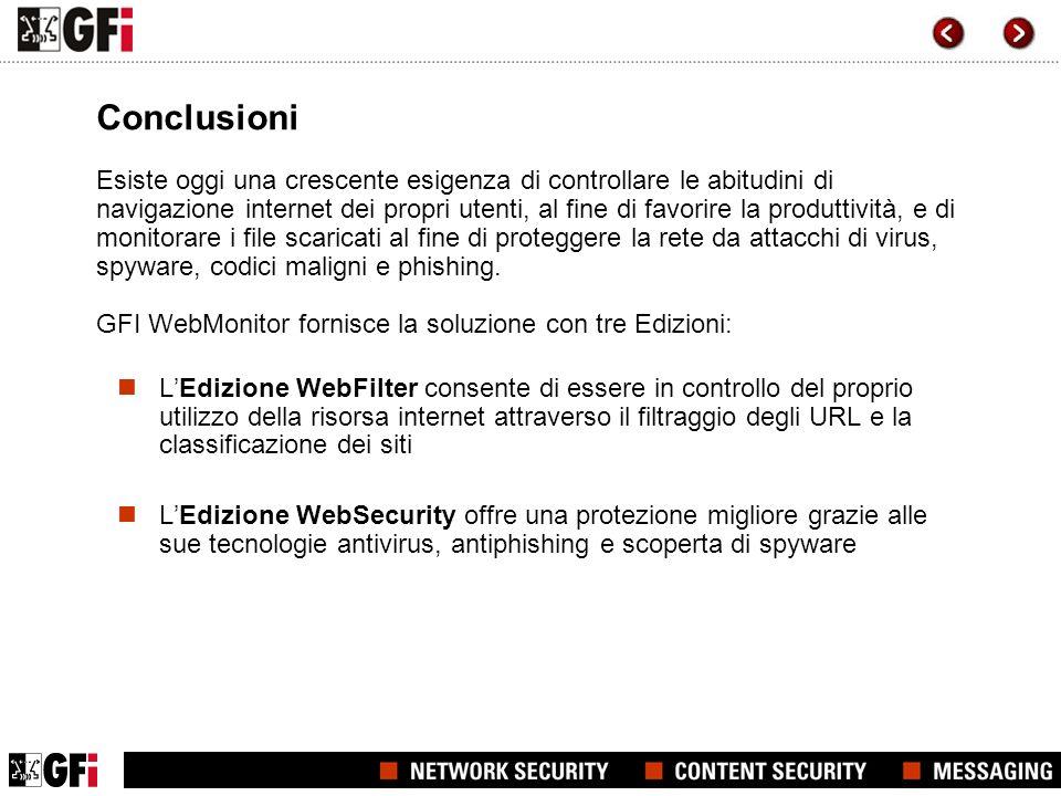 Conclusioni Esiste oggi una crescente esigenza di controllare le abitudini di navigazione internet dei propri utenti, al fine di favorire la produttività, e di monitorare i file scaricati al fine di proteggere la rete da attacchi di virus, spyware, codici maligni e phishing.