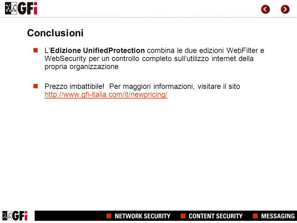 Conclusioni LEdizione UnifiedProtection combina le due edizioni WebFilter e WebSecurity per un controllo completo sullutilizzo internet della propria organizzazione Prezzo imbattibile.