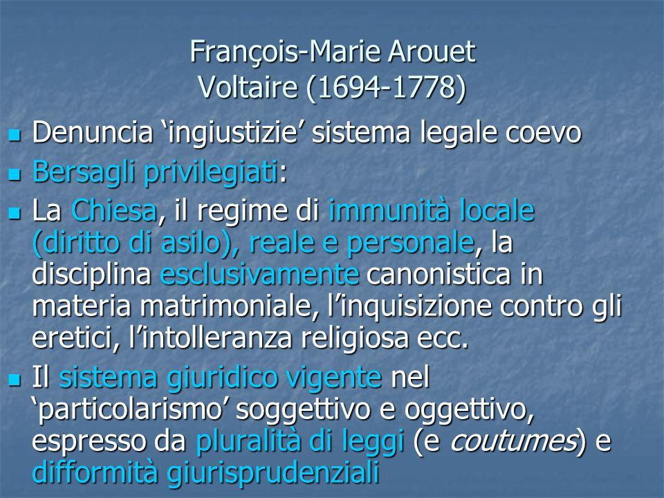 François-Marie Arouet Voltaire (1694-1778) Denuncia ingiustizie sistema legale coevo Denuncia ingiustizie sistema legale coevo Bersagli privilegiati: