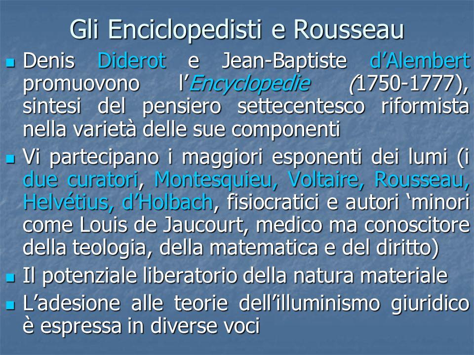 Gli Enciclopedisti e Rousseau Denis Diderot e Jean-Baptiste dAlembert promuovono lEncyclopedie (1750-1777), sintesi del pensiero settecentesco riformi