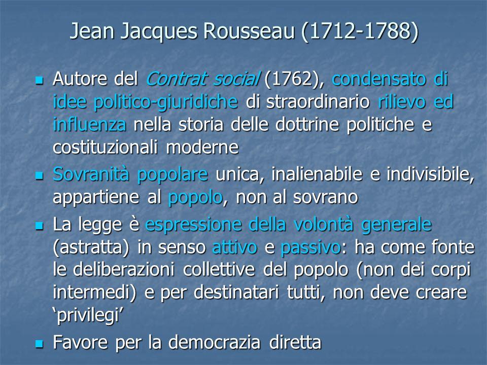 Jean Jacques Rousseau (1712-1788) Autore del Contrat social (1762), condensato di idee politico-giuridiche di straordinario rilievo ed influenza nella
