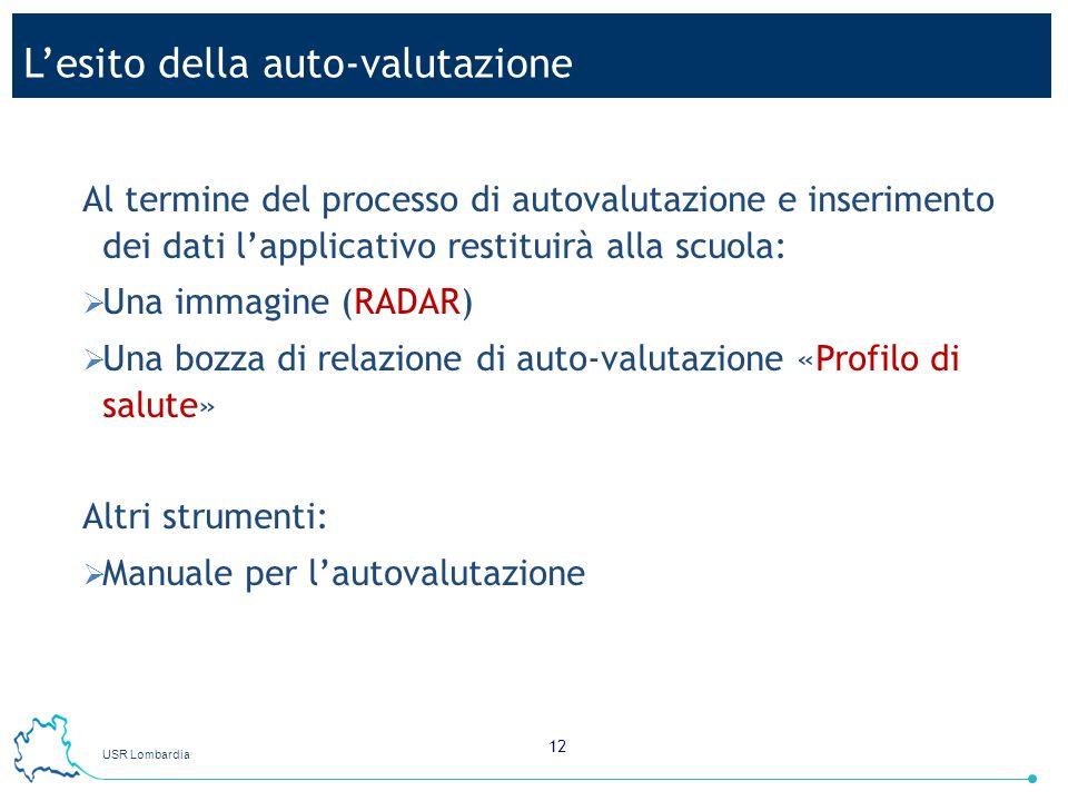 USR Lombardia 12 Lesito della auto-valutazione Al termine del processo di autovalutazione e inserimento dei dati lapplicativo restituirà alla scuola: