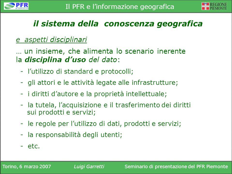 Torino, 6 marzo 2007Luigi GarrettiSeminario di presentazione del PFR Piemonte Il PFR e linformazione geografica … un insieme, che alimenta lo scenario