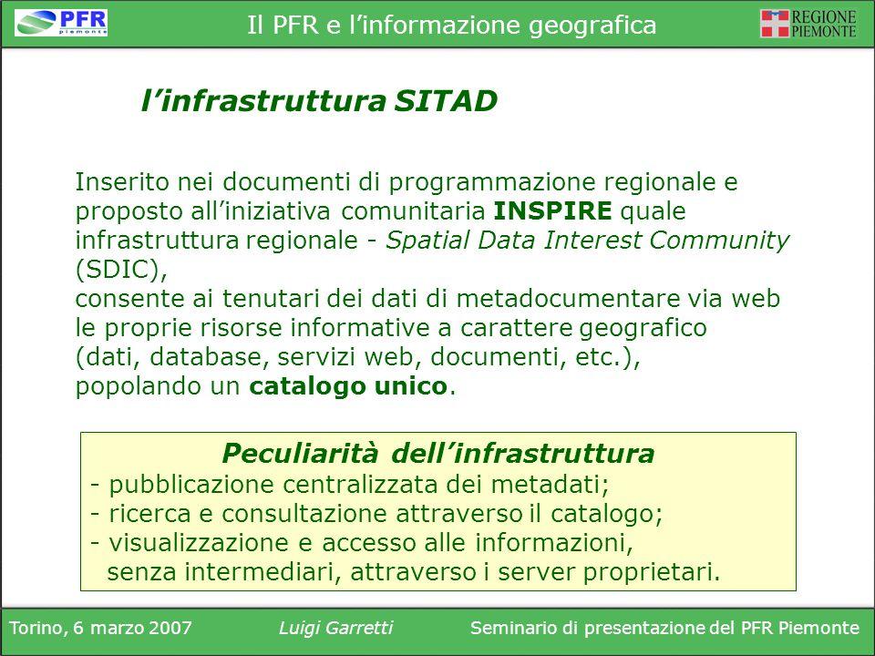 Torino, 6 marzo 2007Luigi GarrettiSeminario di presentazione del PFR Piemonte Il PFR e linformazione geografica consente ai tenutari dei dati di metadocumentare via web le proprie risorse informative a carattere geografico (dati, database, servizi web, documenti, etc.), popolando un catalogo unico.