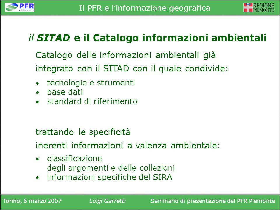 Torino, 6 marzo 2007Luigi GarrettiSeminario di presentazione del PFR Piemonte Il PFR e linformazione geografica Catalogo delle informazioni ambientali