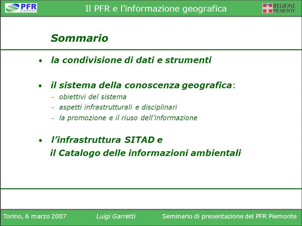 Torino, 6 marzo 2007Luigi GarrettiSeminario di presentazione del PFR Piemonte Il PFR e linformazione geografica Sommario la condivisione di dati e str