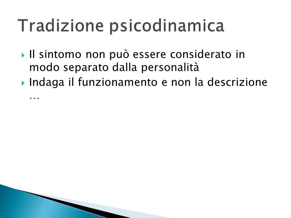Il sintomo non può essere considerato in modo separato dalla personalità Indaga il funzionamento e non la descrizione …