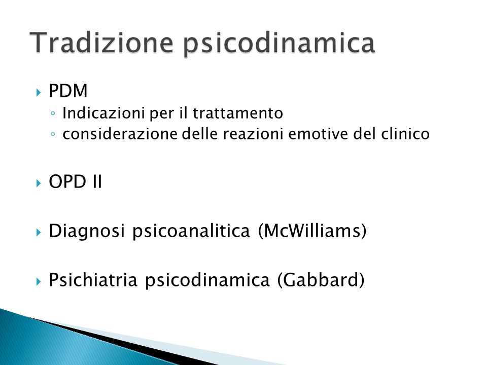 PDM Indicazioni per il trattamento considerazione delle reazioni emotive del clinico OPD II Diagnosi psicoanalitica (McWilliams) Psichiatria psicodina