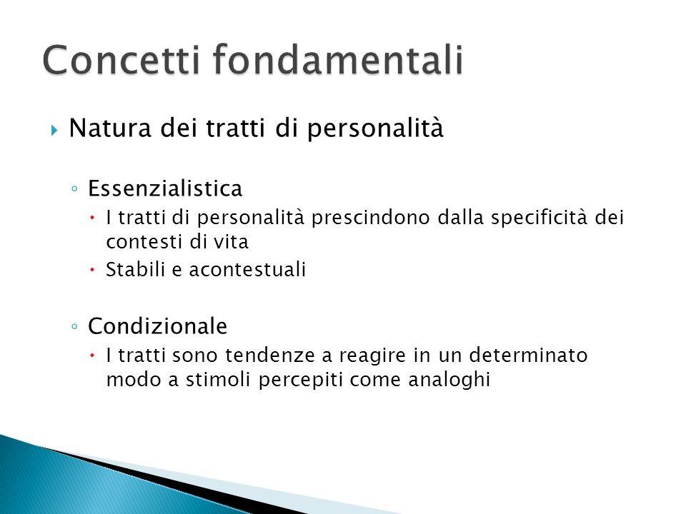 Natura dei tratti di personalità Essenzialistica I tratti di personalità prescindono dalla specificità dei contesti di vita Stabili e acontestuali Con