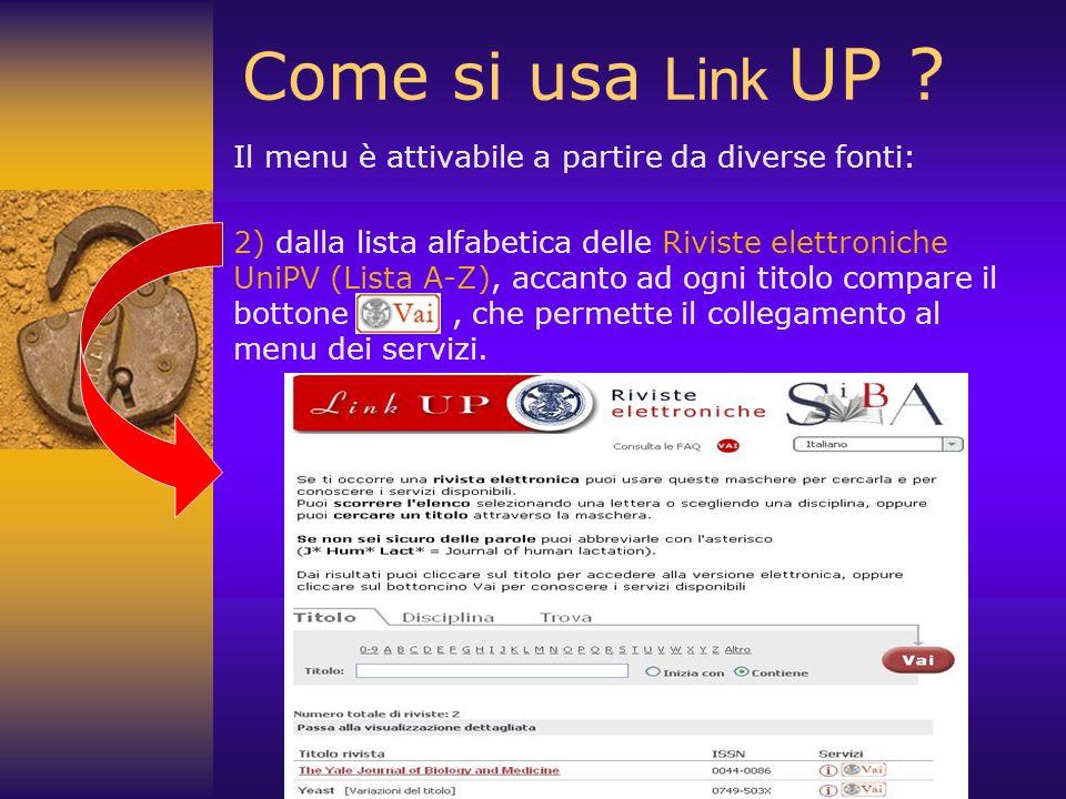 Come si usa Link UP ? Il menu è attivabile a partire da diverse fonti: 2) dalla lista alfabetica delle Riviste elettroniche UniPV (Lista A-Z), accanto